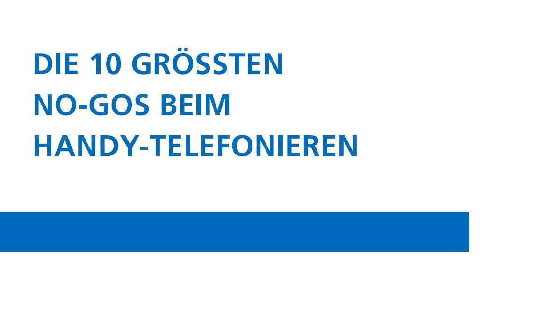 DIE 10 GRÖßTEN NO-GOS BEIM HANDY-TELEFONIEREN